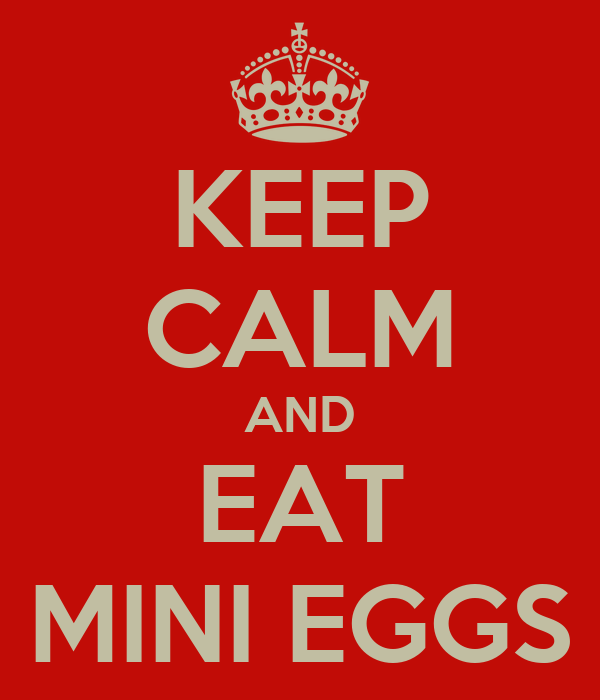 KEEP CALM AND EAT MINI EGGS