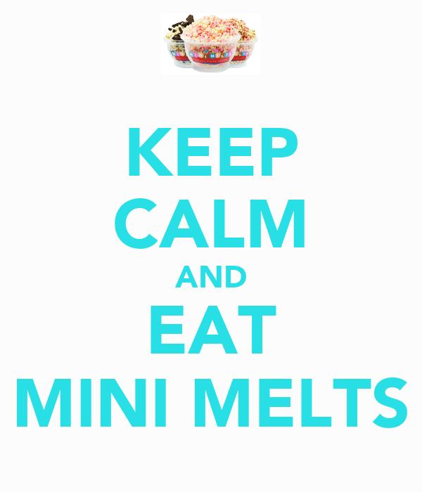 KEEP CALM AND EAT MINI MELTS