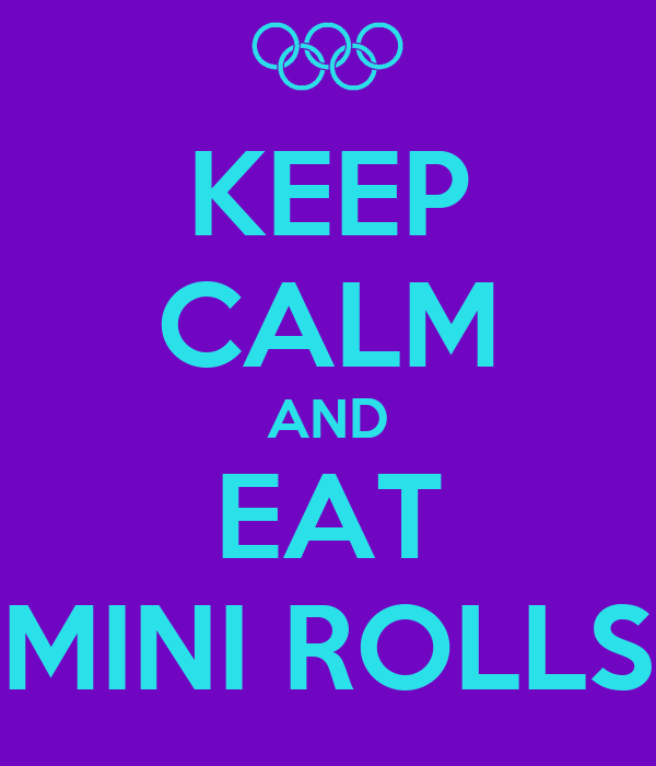 KEEP CALM AND EAT MINI ROLLS