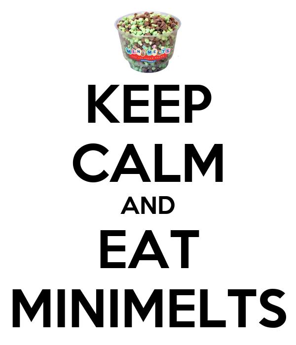 KEEP CALM AND EAT MINIMELTS
