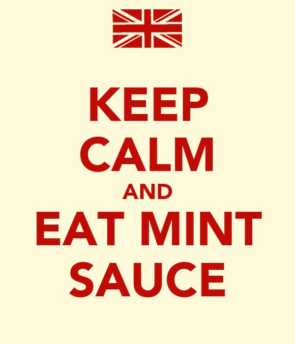 KEEP CALM AND EAT MINT SAUCE