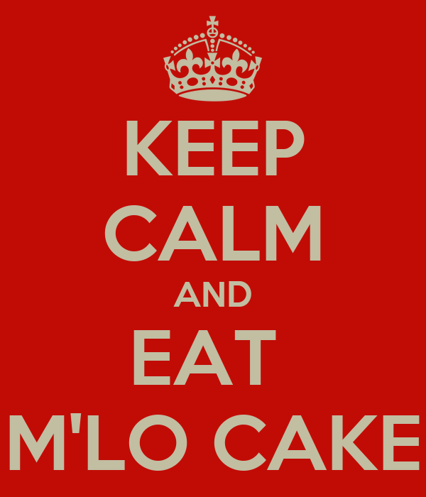 KEEP CALM AND EAT  M'LO CAKE