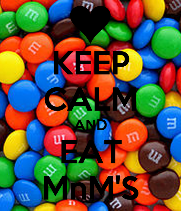 KEEP CALM AND EAT MnM'S
