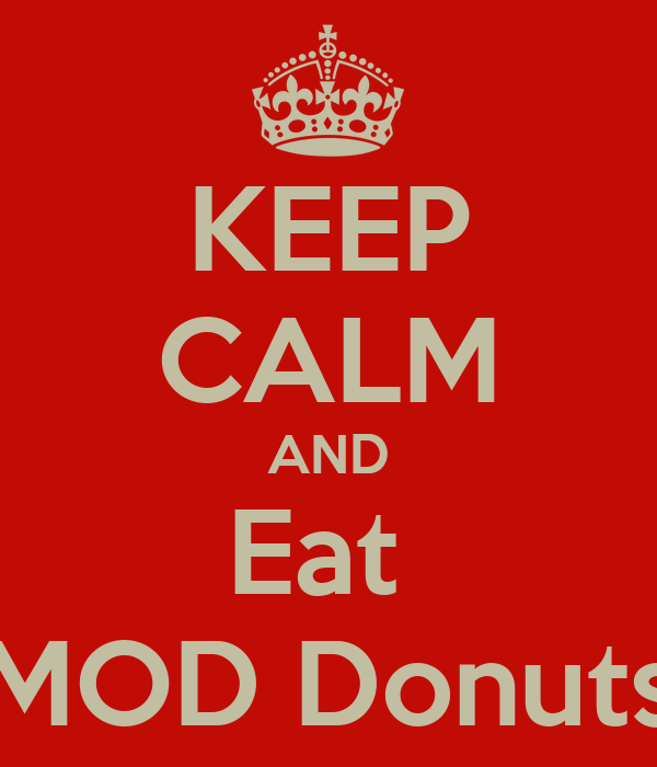 KEEP CALM AND Eat  MOD Donuts