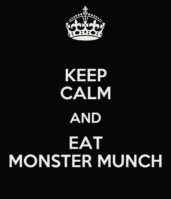 KEEP CALM AND EAT MONSTER MUNCH