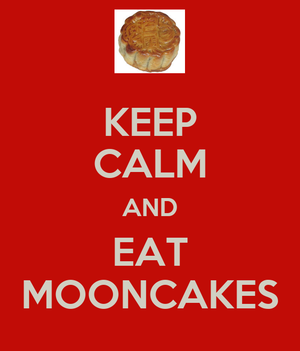 KEEP CALM AND EAT MOONCAKES
