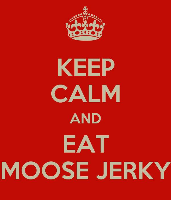 KEEP CALM AND EAT MOOSE JERKY