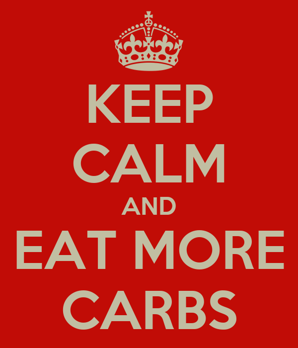 KEEP CALM AND EAT MORE CARBS