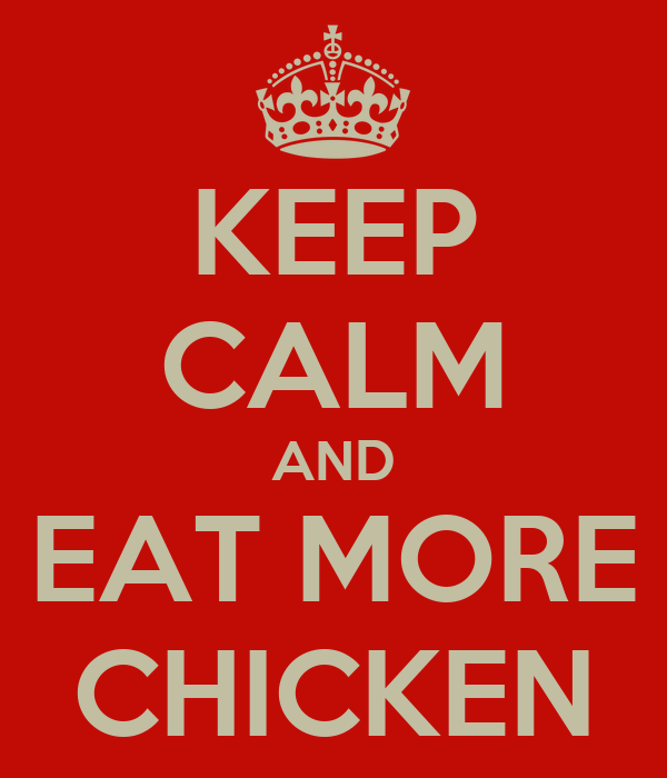 KEEP CALM AND EAT MORE CHICKEN