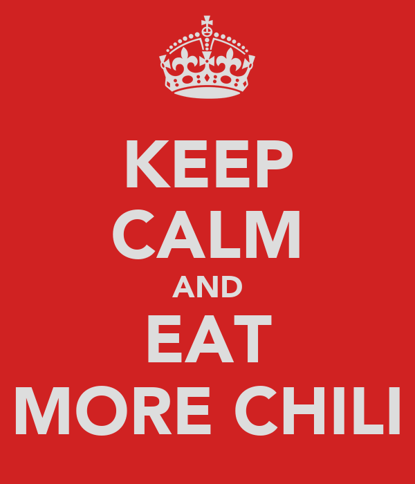 KEEP CALM AND EAT MORE CHILI