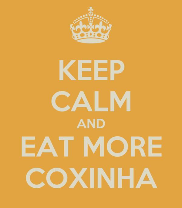 KEEP CALM AND EAT MORE COXINHA