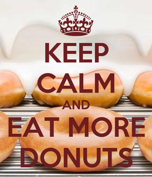 KEEP CALM AND EAT MORE DONUTS