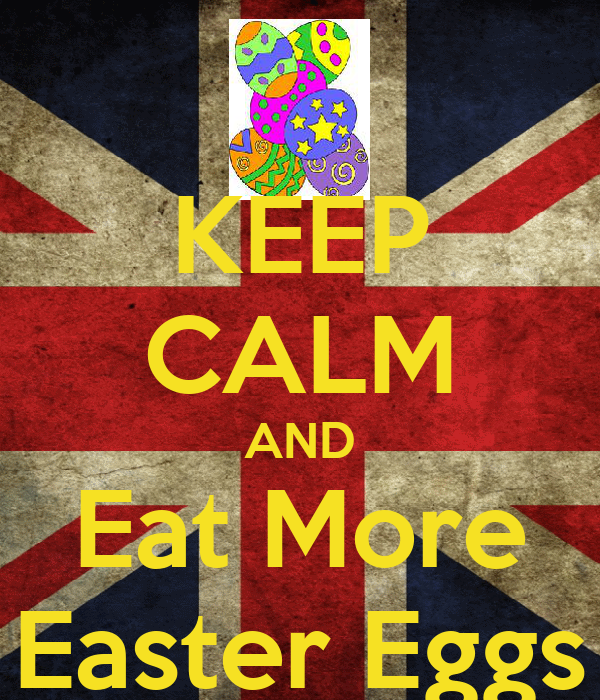 KEEP CALM AND Eat More Easter Eggs