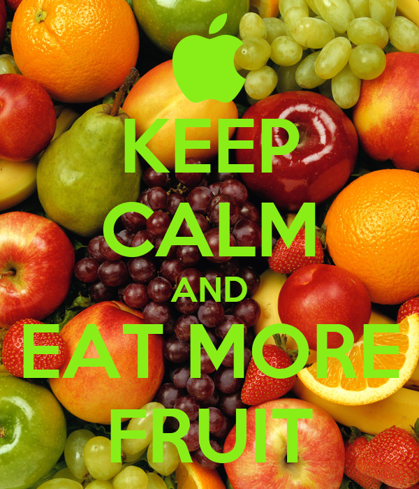 KEEP CALM AND EAT MORE FRUIT