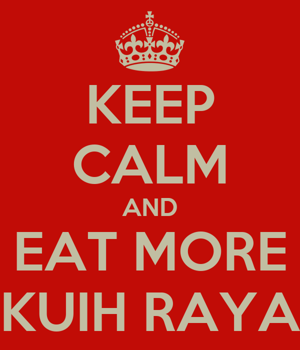 KEEP CALM AND EAT MORE KUIH RAYA
