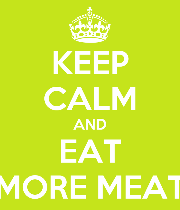 KEEP CALM AND EAT MORE MEAT