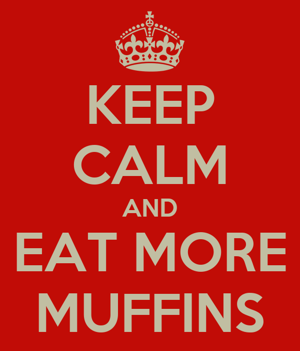 KEEP CALM AND EAT MORE MUFFINS