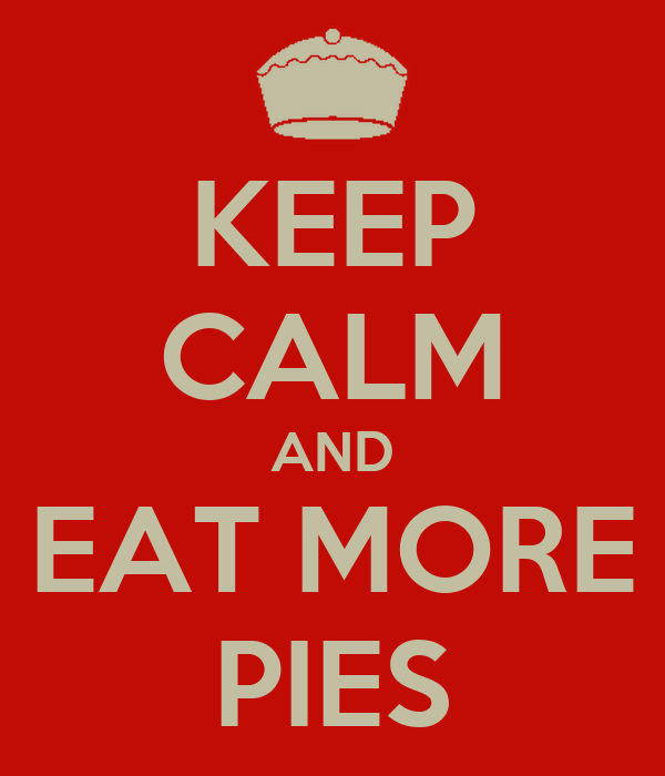 KEEP CALM AND EAT MORE PIES