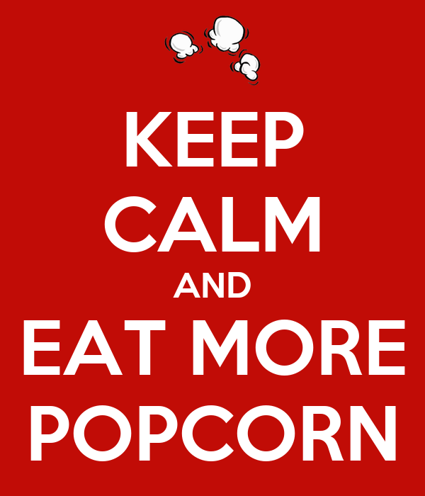 KEEP CALM AND EAT MORE POPCORN