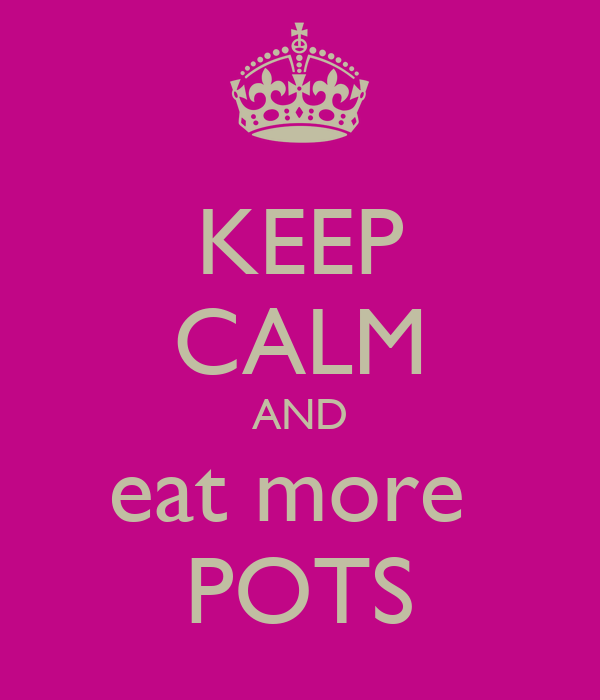 KEEP CALM AND eat more  POTS