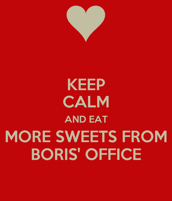 KEEP CALM AND EAT MORE SWEETS FROM BORIS' OFFICE