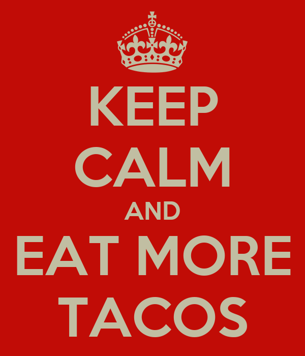 KEEP CALM AND EAT MORE TACOS