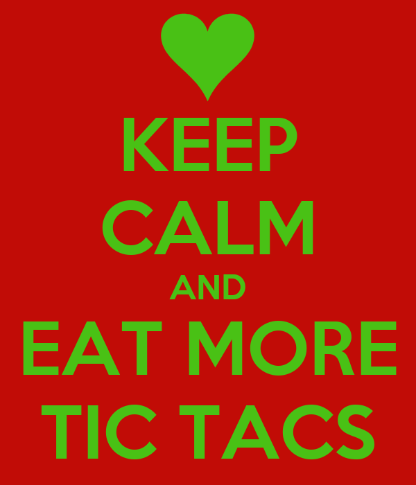 KEEP CALM AND EAT MORE TIC TACS