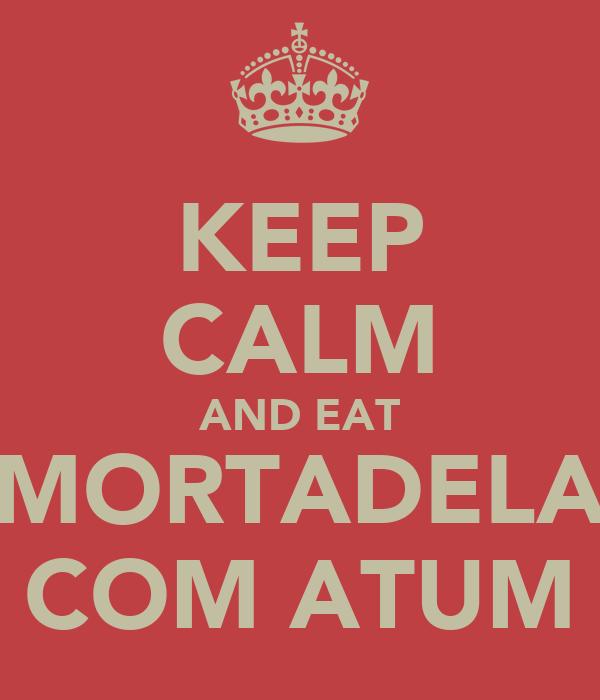 KEEP CALM AND EAT MORTADELA COM ATUM