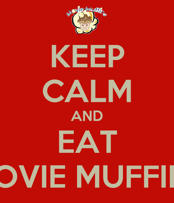 KEEP CALM AND EAT MOVIE MUFFINS