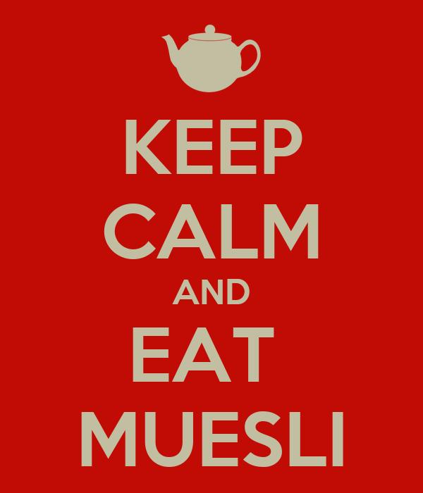 KEEP CALM AND EAT  MUESLI