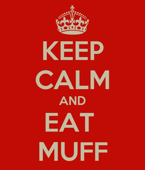 KEEP CALM AND EAT  MUFF