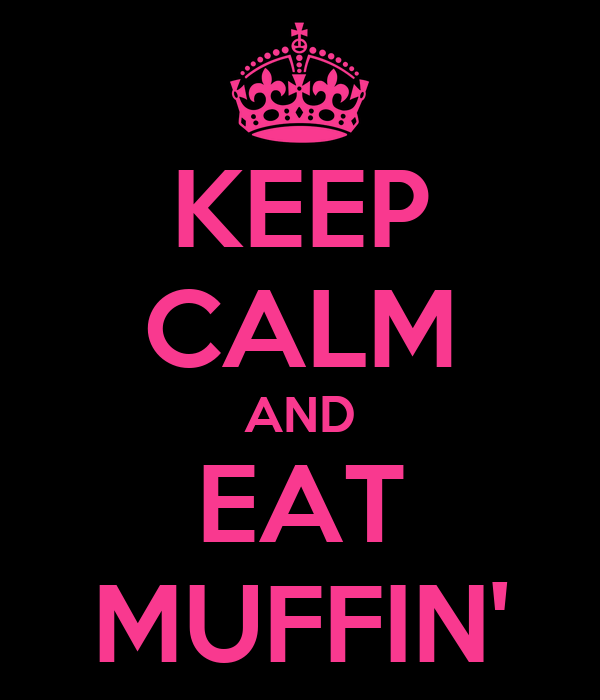 KEEP CALM AND EAT MUFFIN'