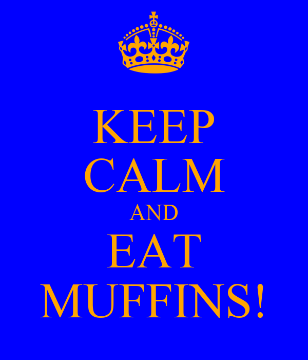 KEEP CALM AND EAT MUFFINS!