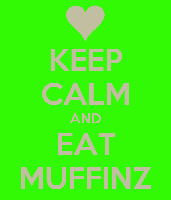 KEEP CALM AND EAT MUFFINZ