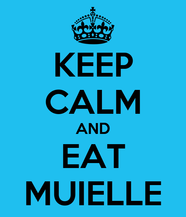 KEEP CALM AND EAT MUIELLE