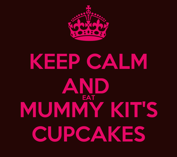 KEEP CALM AND  EAT MUMMY KIT'S CUPCAKES
