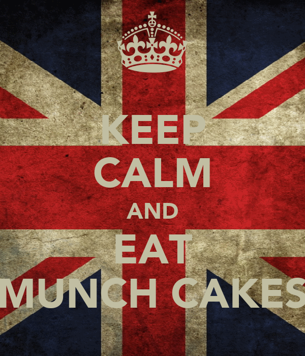 KEEP CALM AND  EAT  MUNCH CAKES