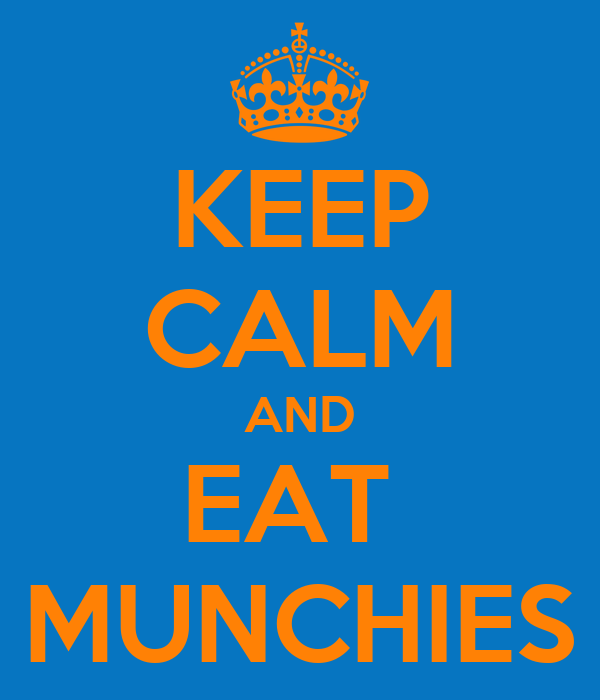 KEEP CALM AND EAT  !! MUNCHIES !!