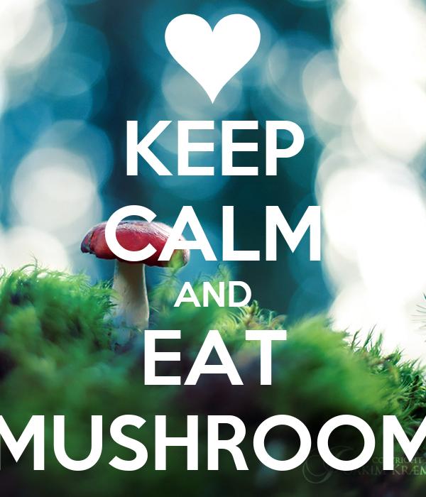KEEP CALM AND EAT MUSHROOM