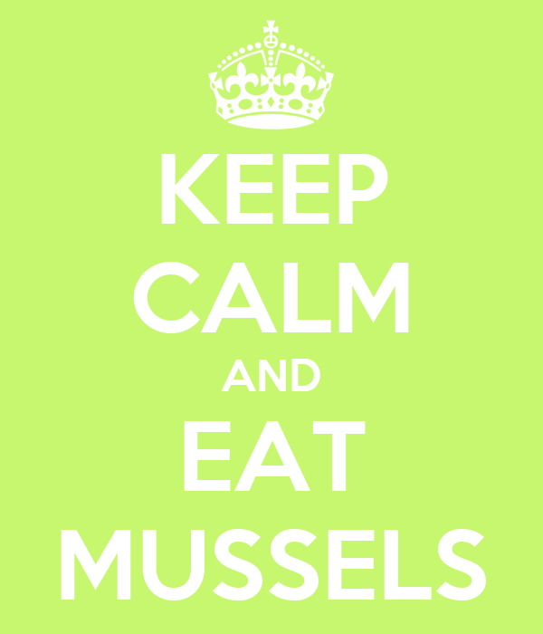 KEEP CALM AND EAT MUSSELS