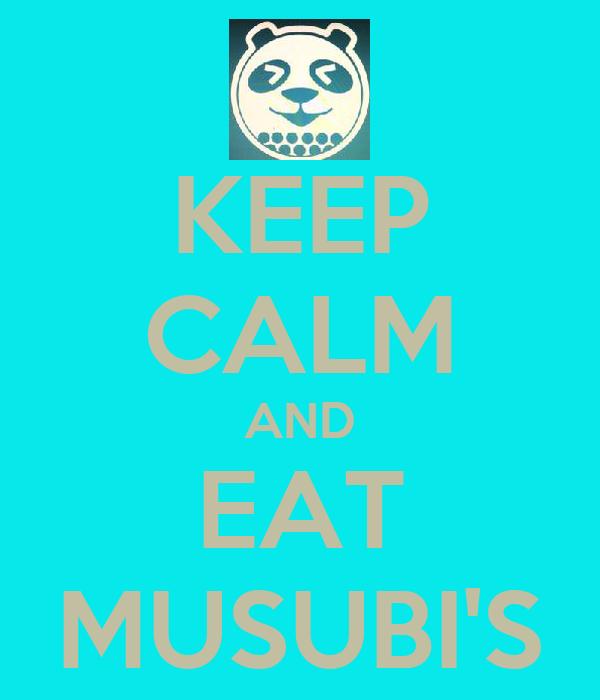 KEEP CALM AND EAT MUSUBI'S