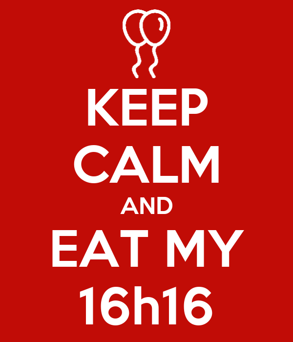 KEEP CALM AND EAT MY 16h16