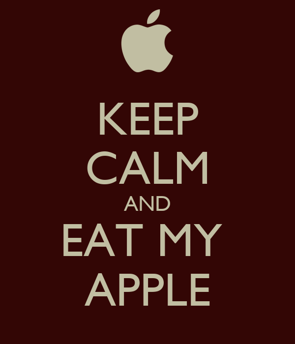 KEEP CALM AND EAT MY  APPLE