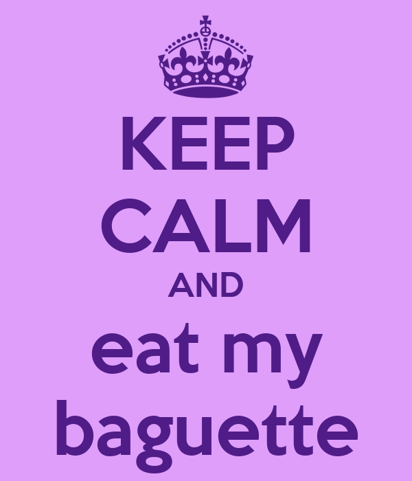 KEEP CALM AND eat my baguette