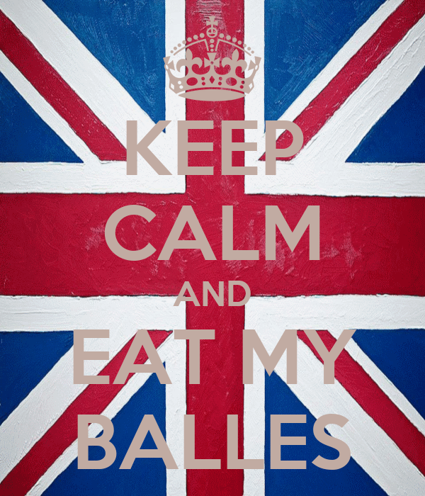 KEEP CALM AND EAT MY BALLES