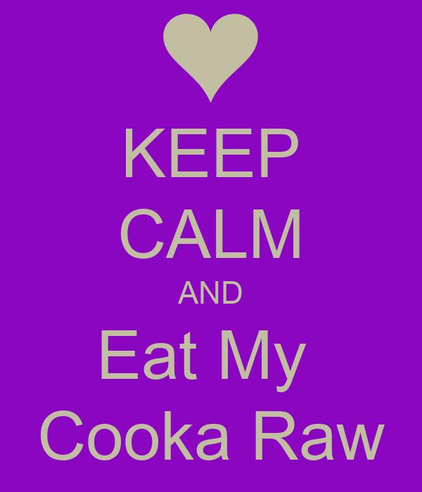KEEP CALM AND Eat My  Cooka Raw