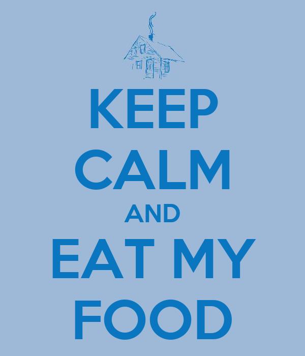 KEEP CALM AND EAT MY FOOD
