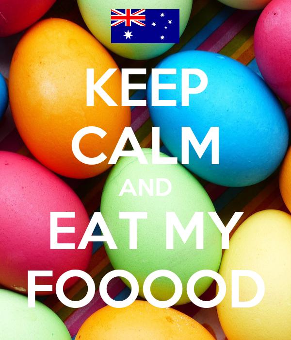 KEEP CALM AND EAT MY FOOOOD