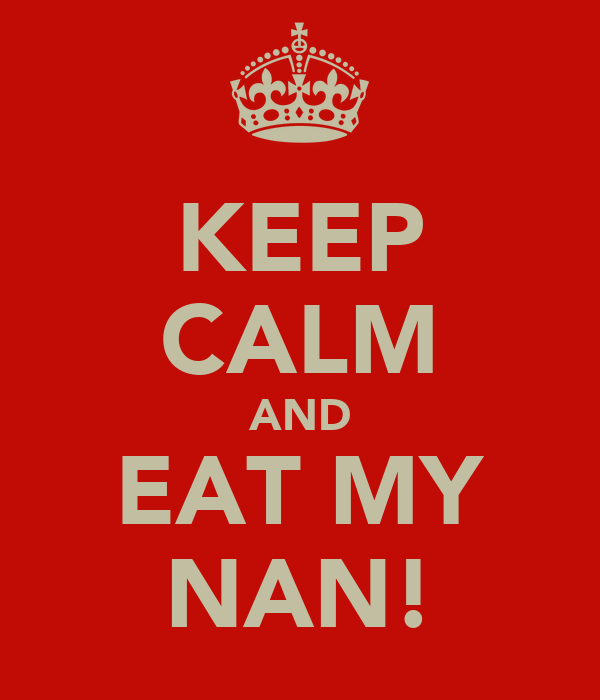 KEEP CALM AND EAT MY NAN!