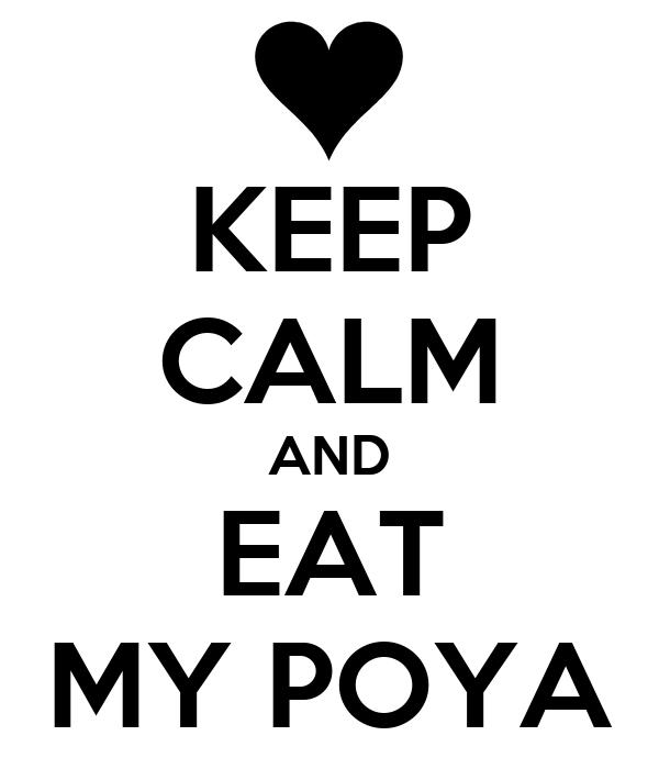 KEEP CALM AND EAT MY POYA